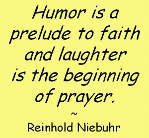 Humor is a prelude to faith